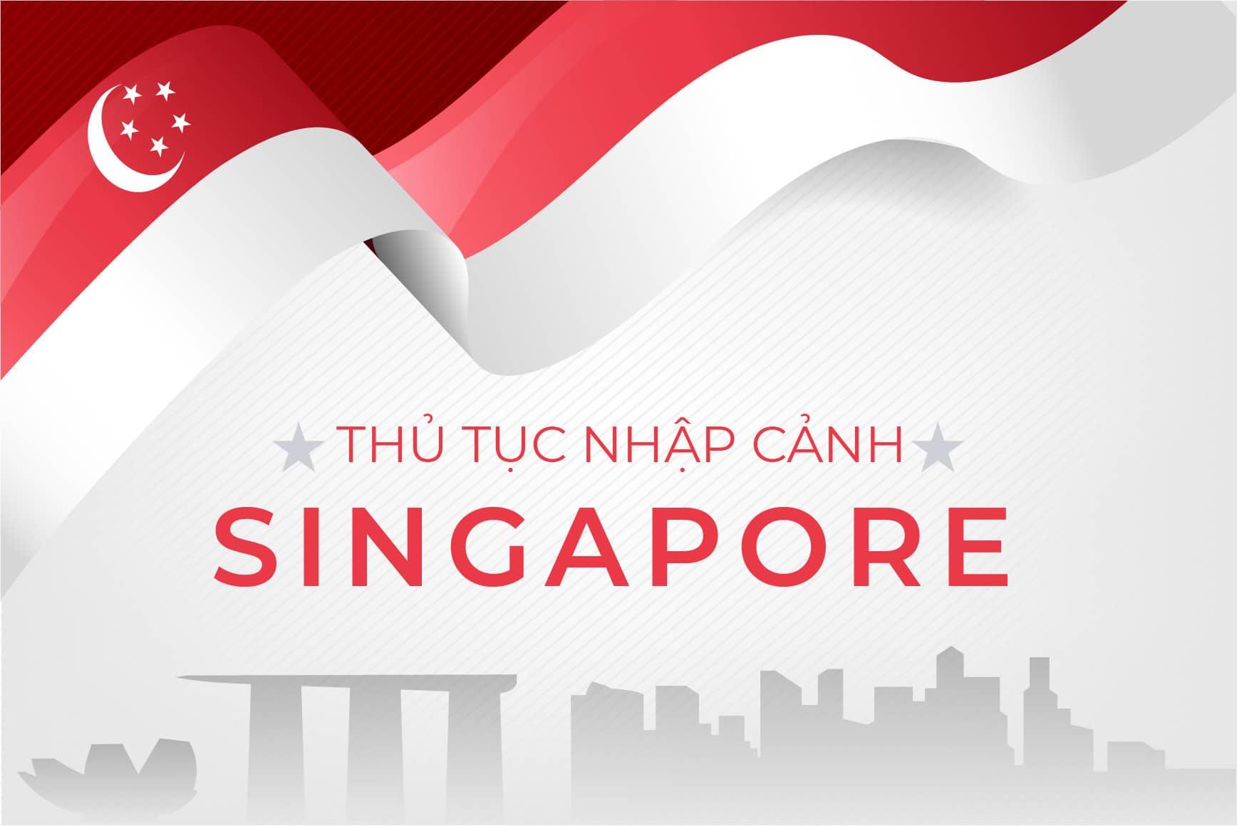 THÔNG TIN NHẬP CẢNH BỔ SUNG CỦA SINGAPORE