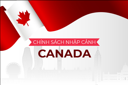 Chính sách nhập cảnh Canada (Cập nhật 13/10/2021)